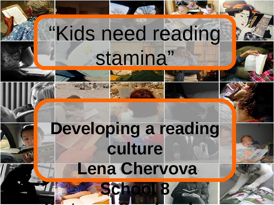 """Kids need reading stamina"" Developing a reading culture Lena Chervova Schoo..."