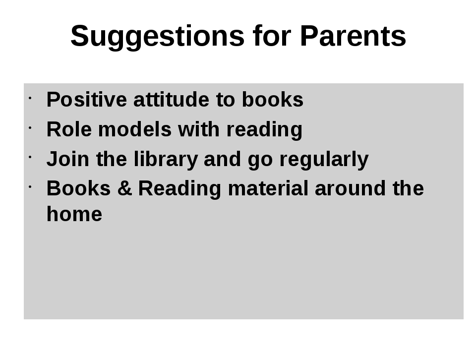 Suggestions for Parents Positive attitude to books Role models with reading J...