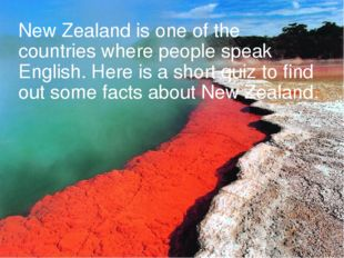 New Zealand is one of the countries where people speak English. Here is a sho