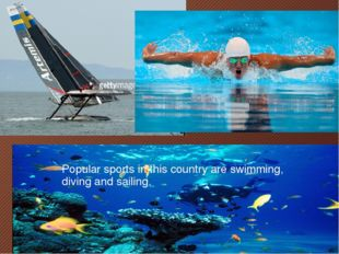 Popular sports in this country are swimming, diving and sailing.