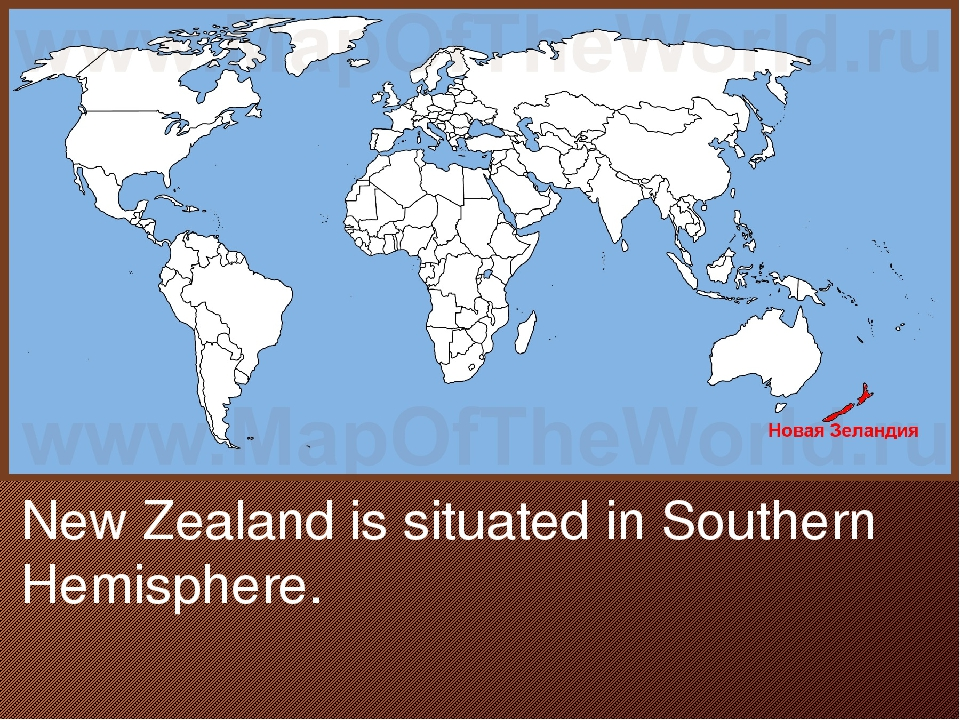 New Zealand is situated in Southern Hemisphere.