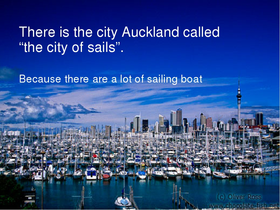 """There is the city Auckland called """"the city of sails"""". Because there are a lo..."""