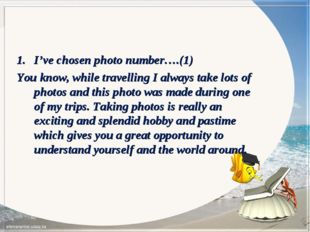 I've chosen photo number….(1) You know, while travelling I always take lots o