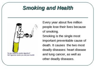 Smoking and Health Every year about five million people lose their lives bec