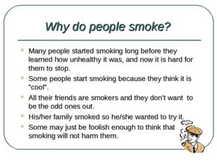 Why do people smoke? Many people started smoking long before they learned how