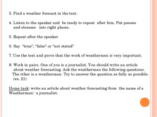 3. Find a weather forecast in the text. 4. Listen to the speaker and be ready