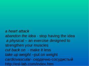 a heart attack abandon the idea - stop having the idea a physical – an exerci