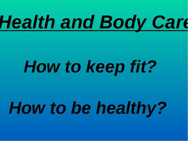 """Health and Body Care"" How to keep fit? How to be healthy?"