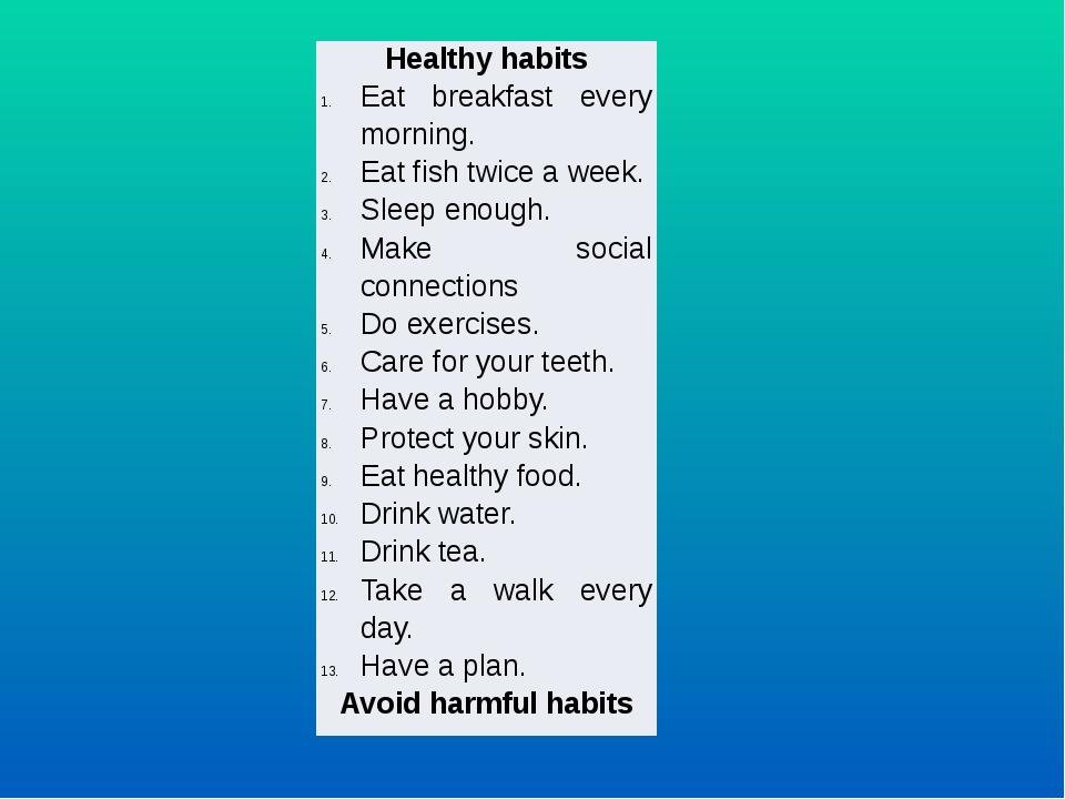 Healthy habits Eat breakfast every morning. Eat fish twice a week. Sleep eno...