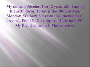 My name is Nicolas. I'm 12 years old. I am in the sixth form. Today is the 20
