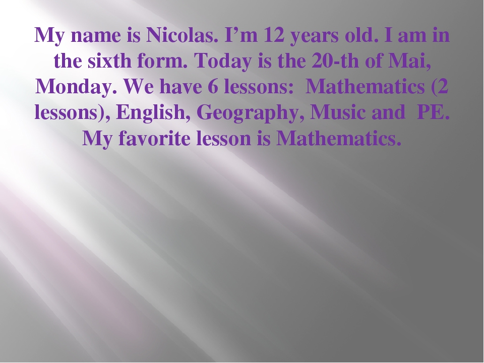 My name is Nicolas. I'm 12 years old. I am in the sixth form. Today is the 20...