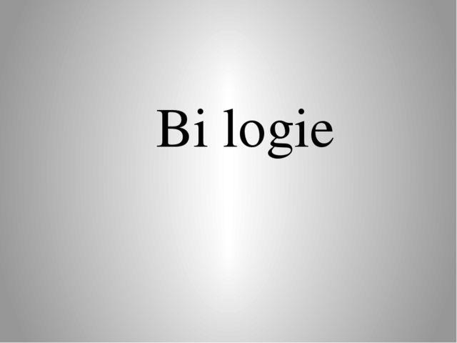 Bi logie