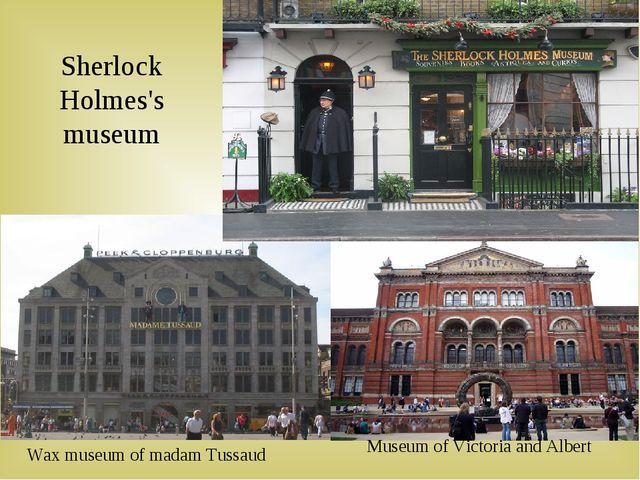Sherlock Holmes's museum Museum of Victoria and Albert Wax museum of madam Tu...