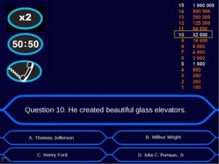 Question 10. He created beautiful glass elevators. А. Thomas Jefferson D. Joh