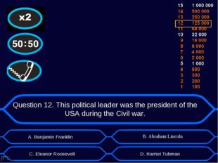 Question 12. This political leader was the president of the USA during the Ci