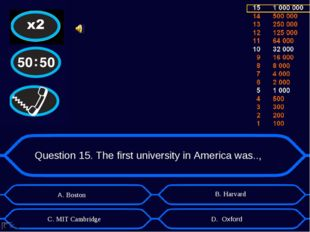 Question 15. The first university in America was.., А. Boston D. Oxford B. Ha