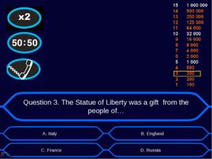 Question 3. The Statue of Liberty was a gift from the people of… А. Italy D.
