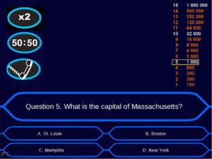 Question 5. What is the capital of Massachusetts? А. St. Louis D. New York B.