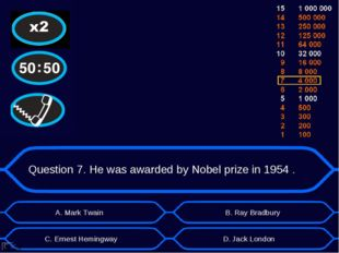 Question 7. He was awarded by Nobel prize in 1954 . А. Mark Twain D. Jack Lon