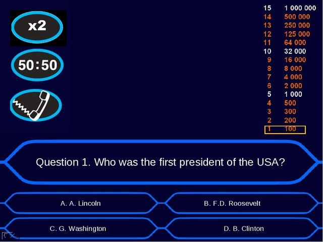 Question 1. Who was the first president of the USA? D. B. Clinton B. F.D. Roo...