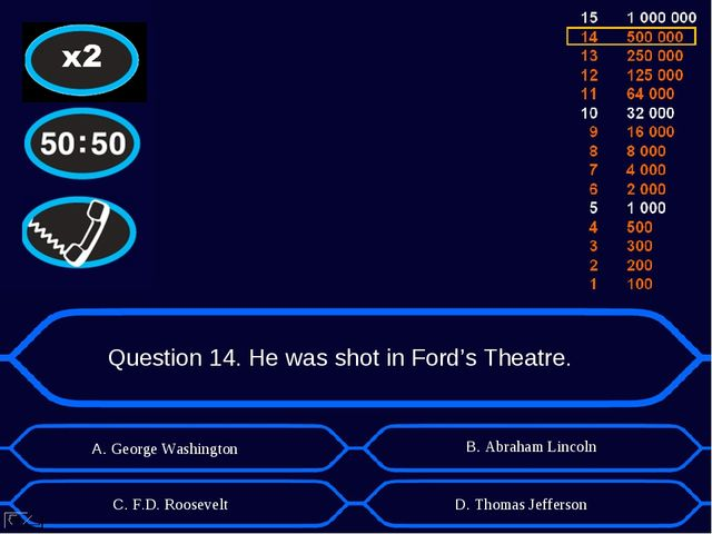 Question 14. He was shot in Ford's Theatre. А. George Washington D. Thomas Je...