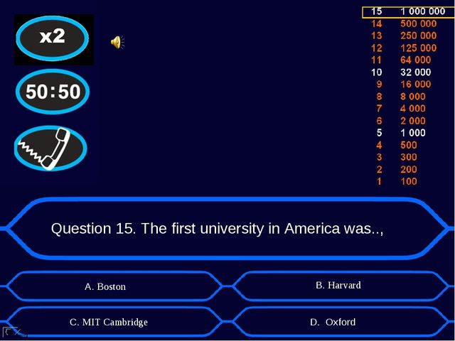 Question 15. The first university in America was.., А. Boston D. Oxford B. Ha...