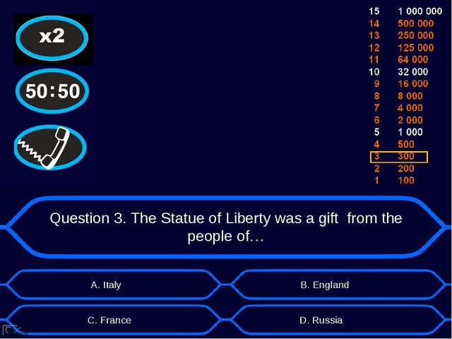Question 3. The Statue of Liberty was a gift from the people of… А. Italy D....