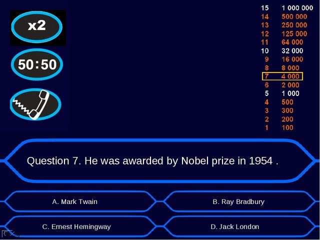 Question 7. He was awarded by Nobel prize in 1954 . А. Mark Twain D. Jack Lon...