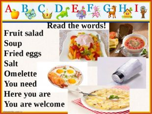 Read the words! Fruit salad Soup Fried eggs Salt Omelette You need Here you a