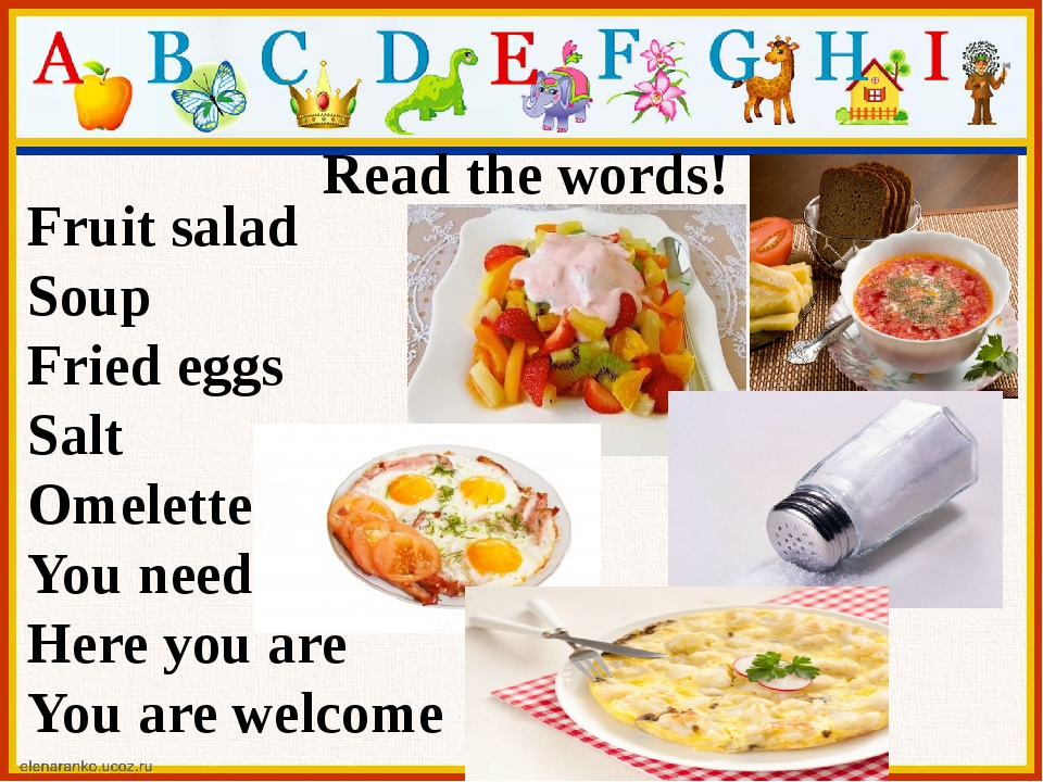 Read the words! Fruit salad Soup Fried eggs Salt Omelette You need Here you a...