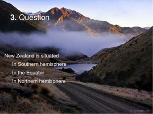 3. Question New Zealand is situated In Southern hemisphere In the Equator In