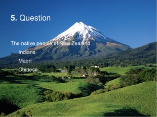 5. Question The native people of New Zealand Indians Maori Chinese