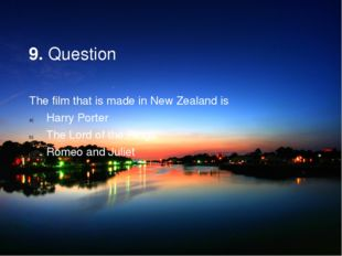 9. Question The film that is made in New Zealand is Harry Porter The Lord of