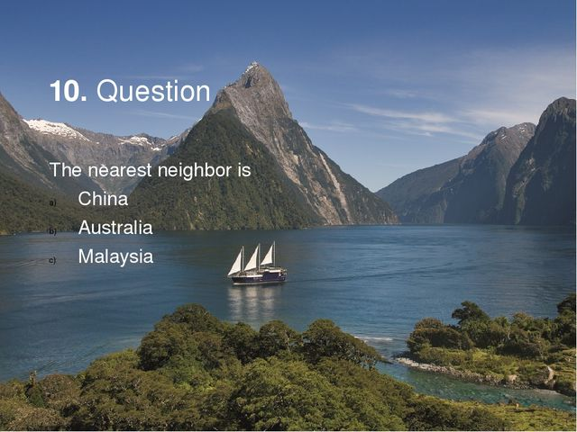 10. Question The nearest neighbor is China Australia Malaysia