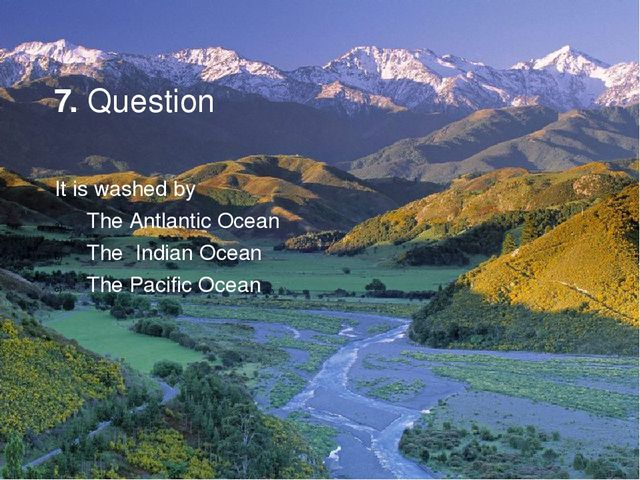 7. Question It is washed by The Antlantic Ocean The Indian Ocean The Pacific...