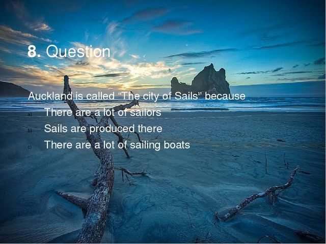 "8. Question Auckland is called ""The city of Sails"" because There are a lot o..."