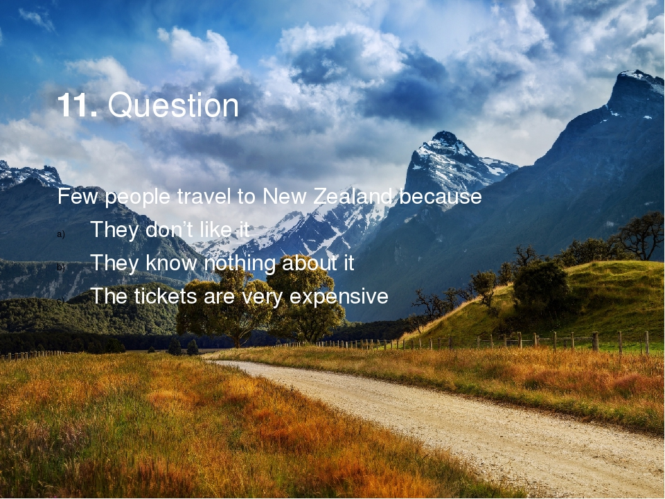 11. Question Few people travel to New Zealand because They don't like it The...