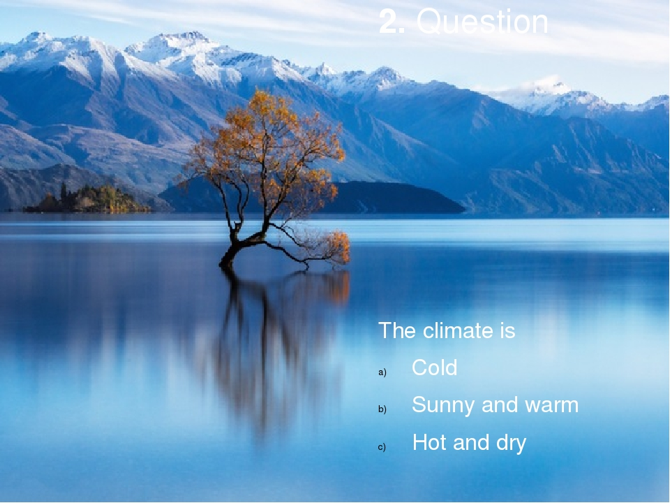 2. Question The climate is Cold Sunny and warm Hot and dry