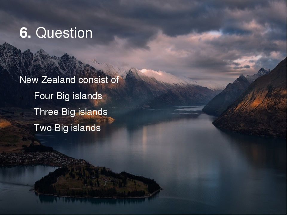 6. Question New Zealand consist of Four Big islands Three Big islands Two Big...