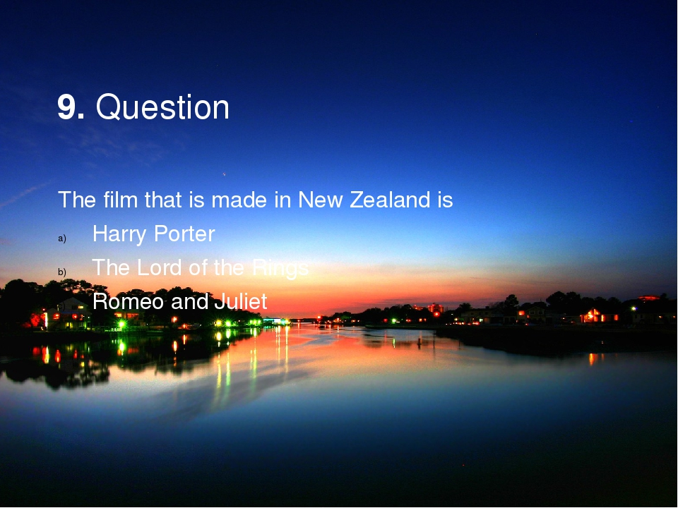 9. Question The film that is made in New Zealand is Harry Porter The Lord of...
