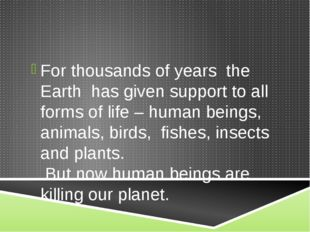 For thousands of years the Earth has given support to all forms of life – hum