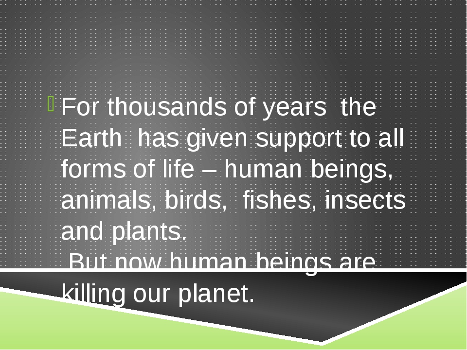 For thousands of years the Earth has given support to all forms of life – hum...