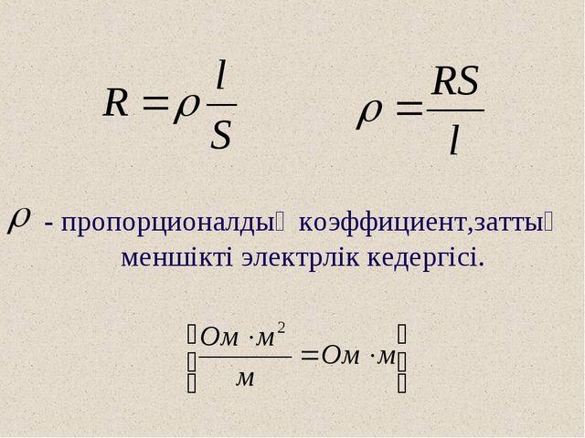 - пропорционалдық коэффициент,заттың меншікті электрлік кедергісі.