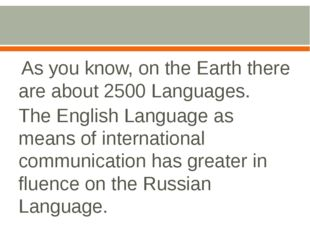 As you know, on the Earth there are about 2500 Languages. The English Langua