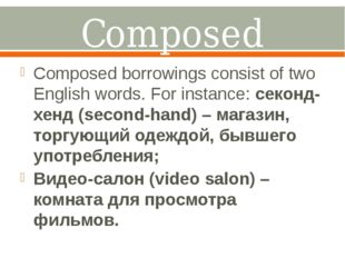 Composed borrowings. Composed borrowings consist of two English words. For in