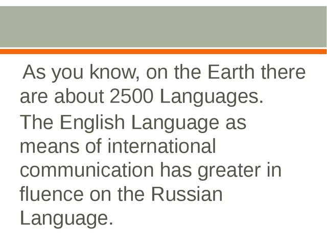 As you know, on the Earth there are about 2500 Languages. The English Langua...