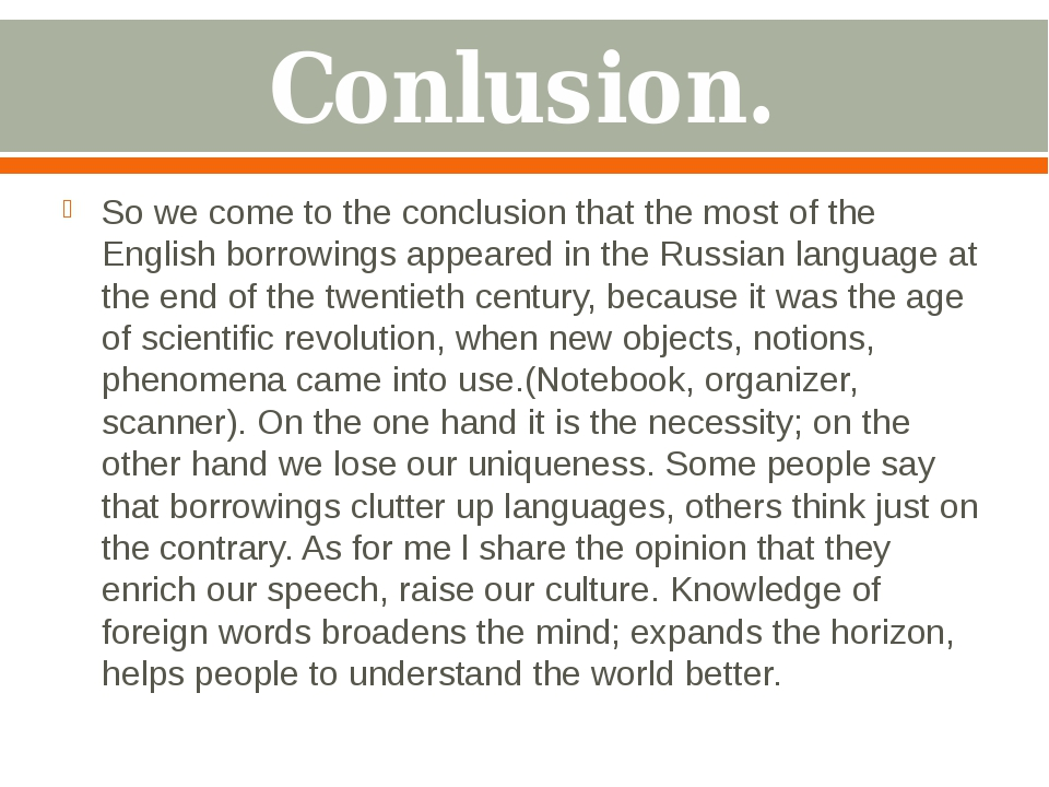 Conlusion. So we come to the conclusion that the most of the English borrowin...