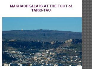MAKHACHKALA IS AT THE FOOT of TARKI-TAU