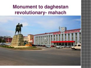 Monument to daghestan revolutionary- mahach daKhadaev. The city was named aft