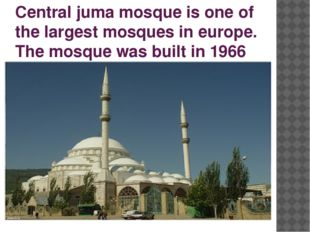 Central juma mosque is one of the largest mosques in europe. The mosque was b